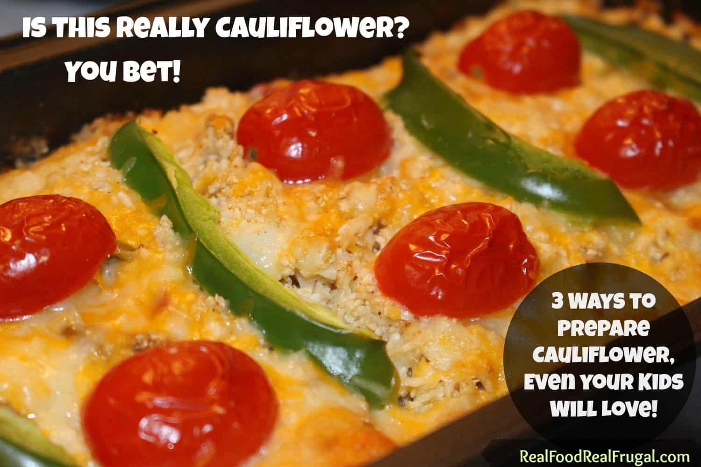 3 Inventive Ways to Prepare Cauliflower