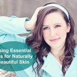 The Best Essential Oils for Skin Care Problems