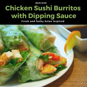 Chicken Sushi Burritos with Asian Dipping Sauce